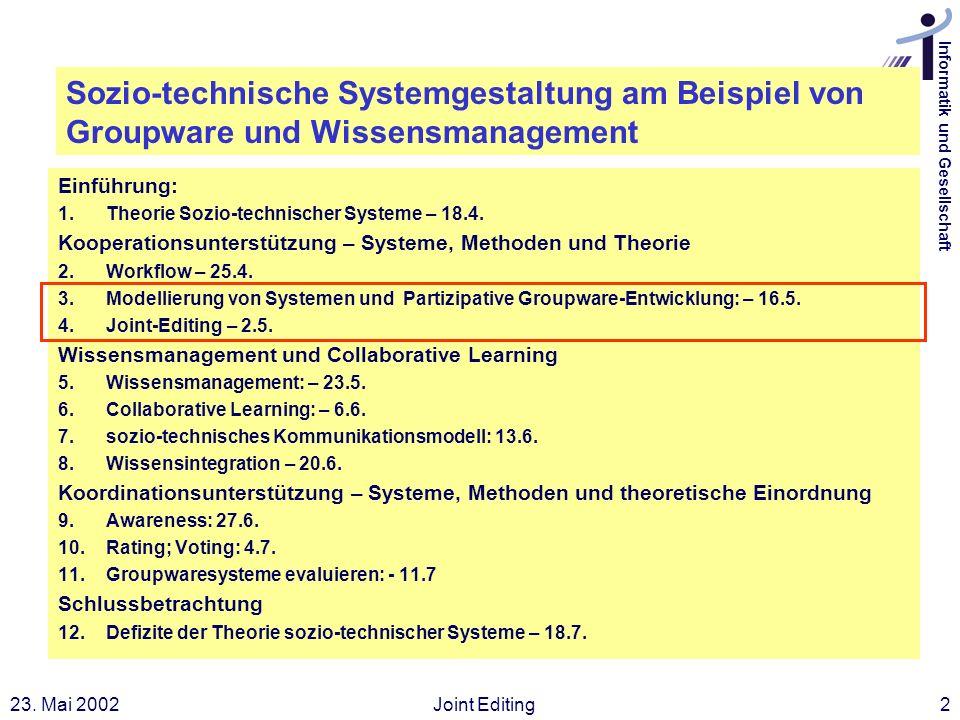 Informatik und Gesellschaft 23. Mai 2002Joint Editing2 Sozio-technische Systemgestaltung am Beispiel von Groupware und Wissensmanagement Einführung: 1