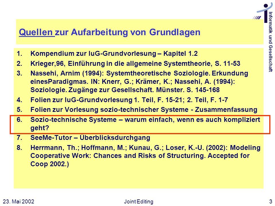 Informatik und Gesellschaft 23. Mai 2002Joint Editing3 Quellen Quellen zur Aufarbeitung von Grundlagen 1.Kompendium zur IuG-Grundvorlesung – Kapitel 1