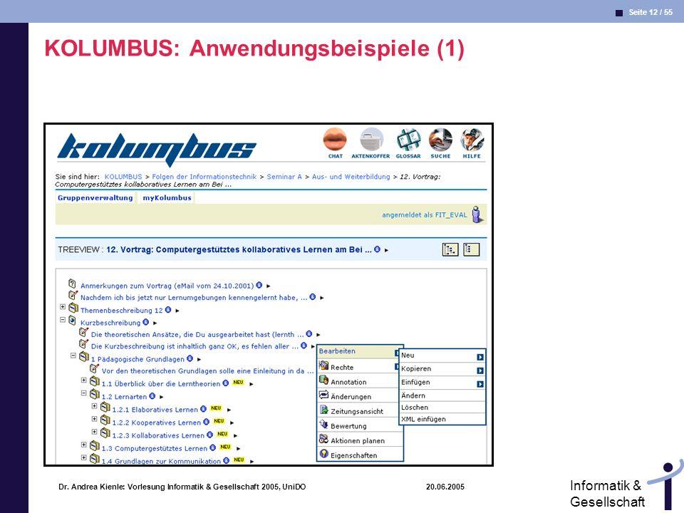 Seite 12 / 55 Informatik & Gesellschaft Dr. Andrea Kienle: Vorlesung Informatik & Gesellschaft 2005, UniDO 20.06.2005 KOLUMBUS: Anwendungsbeispiele (1