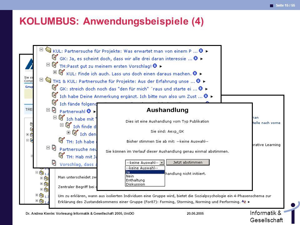 Seite 15 / 55 Informatik & Gesellschaft Dr. Andrea Kienle: Vorlesung Informatik & Gesellschaft 2005, UniDO 20.06.2005 KOLUMBUS: Anwendungsbeispiele (4