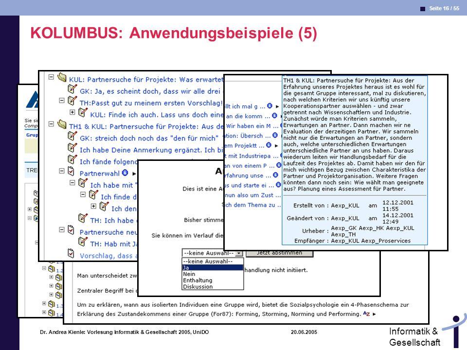 Seite 16 / 55 Informatik & Gesellschaft Dr. Andrea Kienle: Vorlesung Informatik & Gesellschaft 2005, UniDO 20.06.2005 KOLUMBUS: Anwendungsbeispiele (5