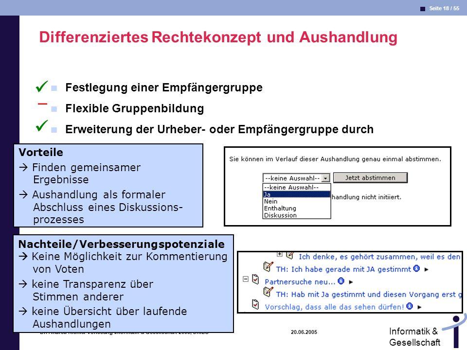 Seite 18 / 55 Informatik & Gesellschaft Dr. Andrea Kienle: Vorlesung Informatik & Gesellschaft 2005, UniDO 20.06.2005 Differenziertes Rechtekonzept un