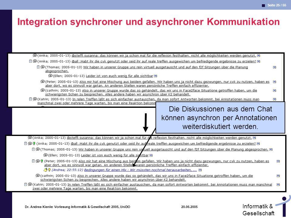 Seite 25 / 55 Informatik & Gesellschaft Dr. Andrea Kienle: Vorlesung Informatik & Gesellschaft 2005, UniDO 20.06.2005 Integration synchroner und async