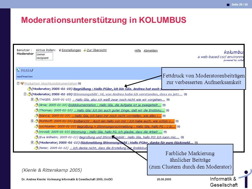 Seite 29 / 55 Informatik & Gesellschaft Dr. Andrea Kienle: Vorlesung Informatik & Gesellschaft 2005, UniDO 20.06.2005 Moderationsunterstützung in KOLU
