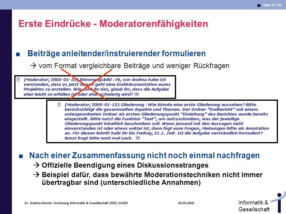 Seite 32 / 55 Informatik & Gesellschaft Dr. Andrea Kienle: Vorlesung Informatik & Gesellschaft 2005, UniDO 20.06.2005 Erste Eindrücke - Moderatorenfäh