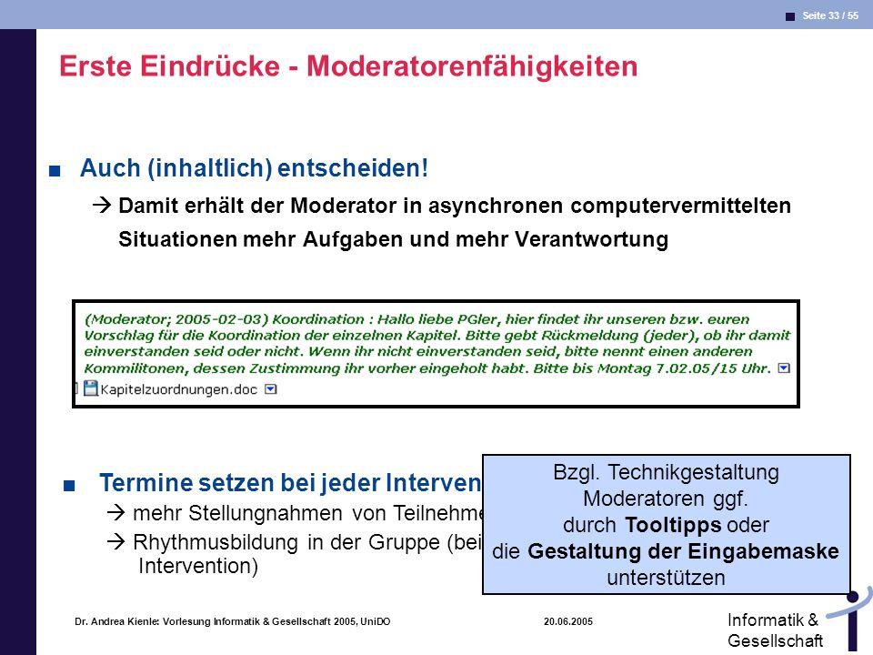 Seite 33 / 55 Informatik & Gesellschaft Dr. Andrea Kienle: Vorlesung Informatik & Gesellschaft 2005, UniDO 20.06.2005 Erste Eindrücke - Moderatorenfäh