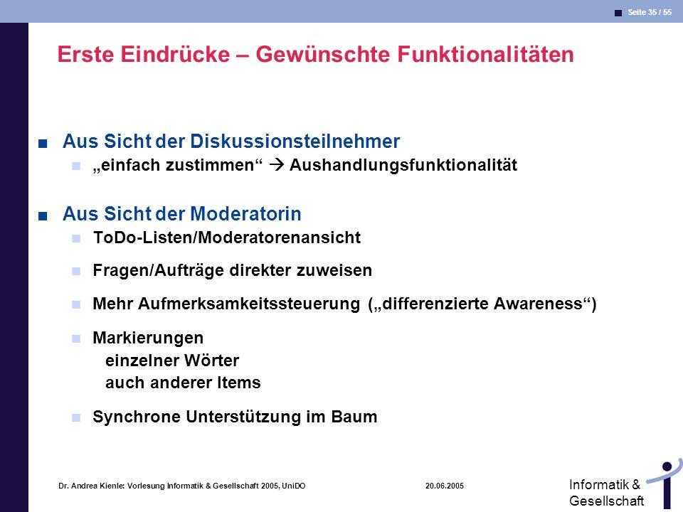 Seite 35 / 55 Informatik & Gesellschaft Dr. Andrea Kienle: Vorlesung Informatik & Gesellschaft 2005, UniDO 20.06.2005 Erste Eindrücke – Gewünschte Fun
