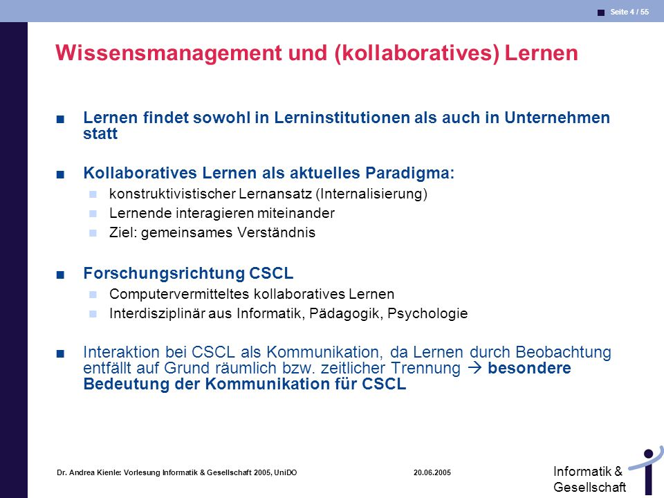 Seite 4 / 55 Informatik & Gesellschaft Dr. Andrea Kienle: Vorlesung Informatik & Gesellschaft 2005, UniDO 20.06.2005 Wissensmanagement und (kollaborat