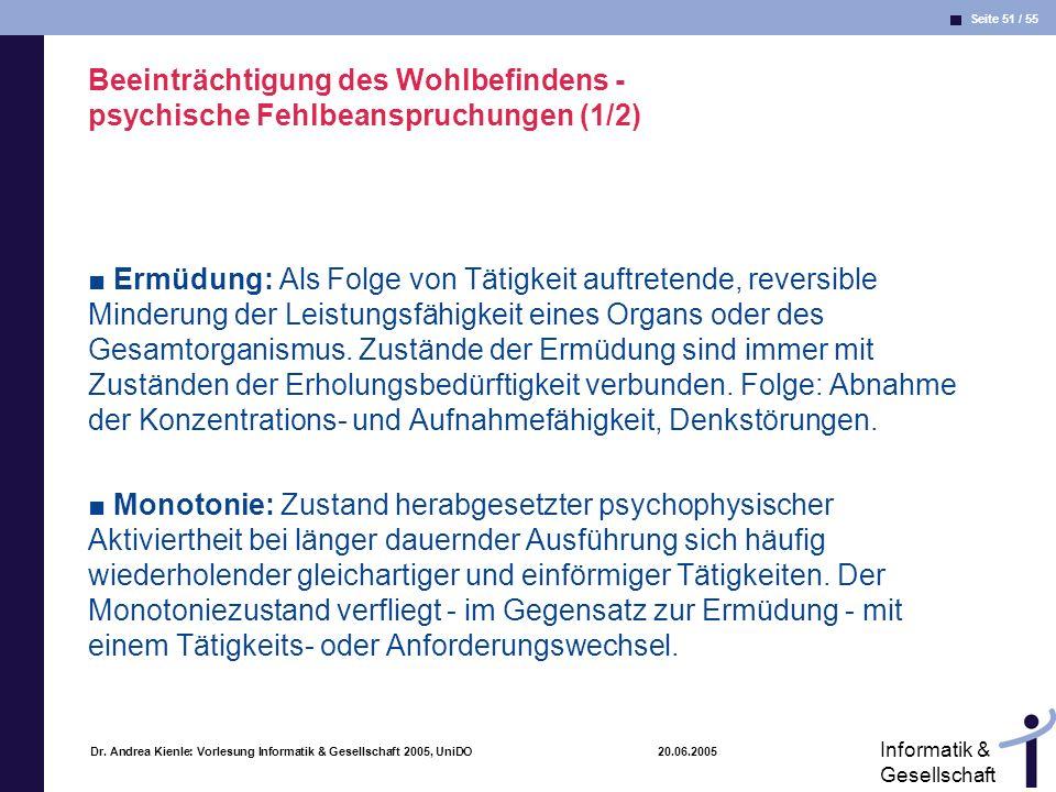 Seite 51 / 55 Informatik & Gesellschaft Dr. Andrea Kienle: Vorlesung Informatik & Gesellschaft 2005, UniDO 20.06.2005 Beeinträchtigung des Wohlbefinde