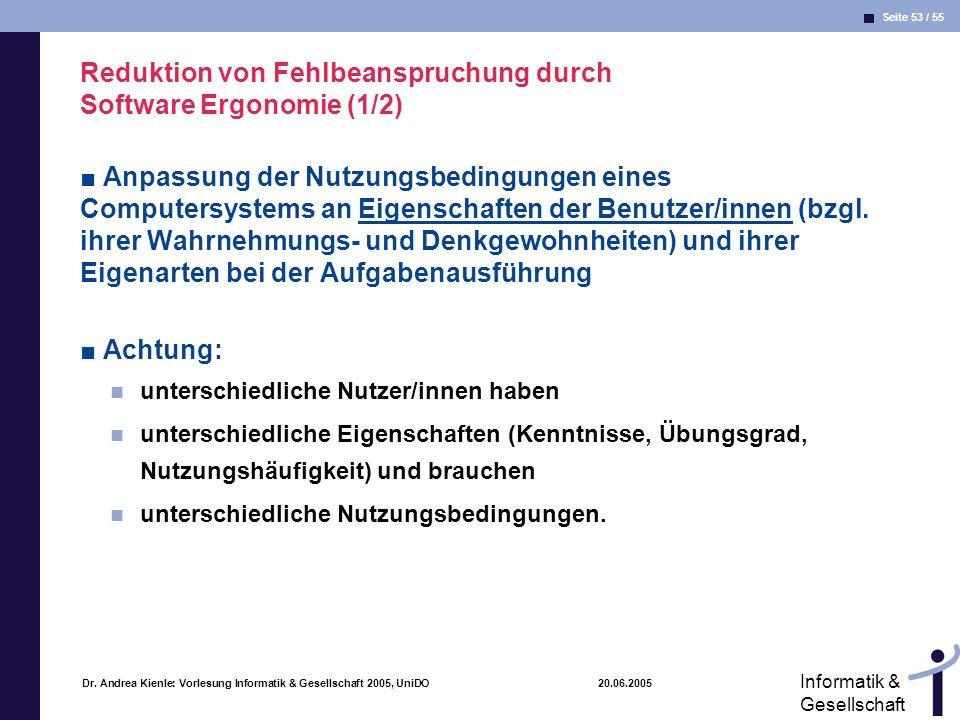 Seite 53 / 55 Informatik & Gesellschaft Dr. Andrea Kienle: Vorlesung Informatik & Gesellschaft 2005, UniDO 20.06.2005 Reduktion von Fehlbeanspruchung