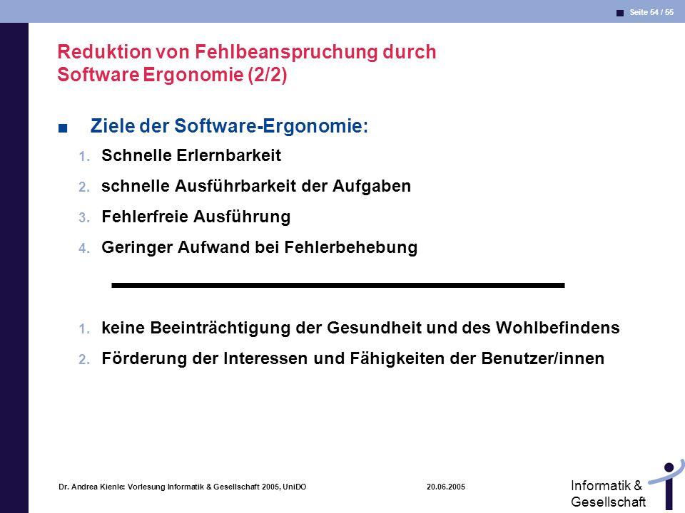 Seite 54 / 55 Informatik & Gesellschaft Dr. Andrea Kienle: Vorlesung Informatik & Gesellschaft 2005, UniDO 20.06.2005 Reduktion von Fehlbeanspruchung
