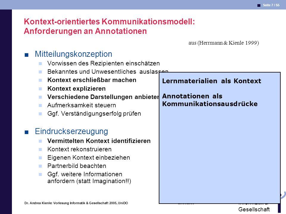 Seite 7 / 55 Informatik & Gesellschaft Dr. Andrea Kienle: Vorlesung Informatik & Gesellschaft 2005, UniDO 20.06.2005 Kontext-orientiertes Kommunikatio