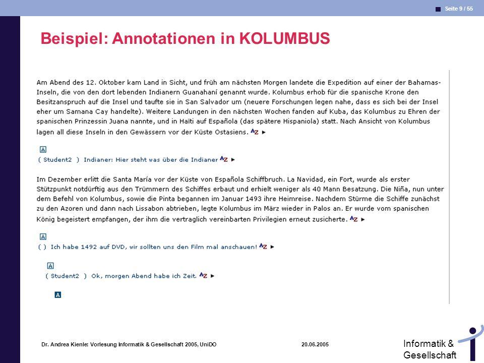 Seite 9 / 55 Informatik & Gesellschaft Dr. Andrea Kienle: Vorlesung Informatik & Gesellschaft 2005, UniDO 20.06.2005 Beispiel: Annotationen in KOLUMBU