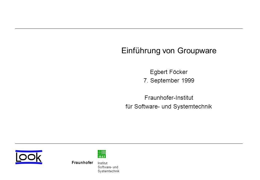 ISST Fraunhofer Institut Software- und Systemtechnik Einführung von Groupware Egbert Föcker 7.