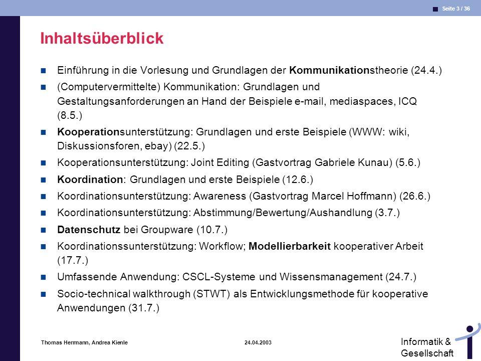 Seite 24 / 36 Informatik & Gesellschaft Thomas Herrmann, Andrea Kienle 24.04.2003 Funktionen non-verbaler Zeichen Begleitung (Verdoppeln, Verstärken) Ergänzen (z.B.