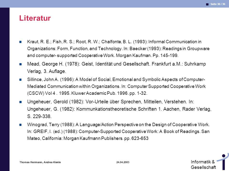 Seite 36 / 36 Informatik & Gesellschaft Thomas Herrmann, Andrea Kienle 24.04.2003 Literatur Kraut, R.
