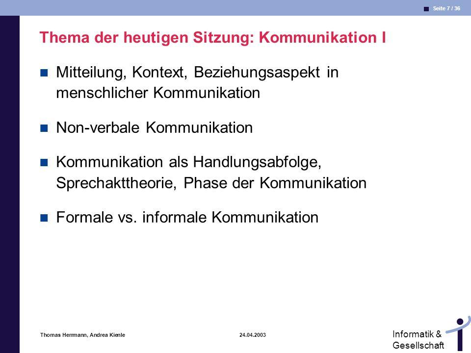 Seite 8 / 36 Informatik & Gesellschaft Thomas Herrmann, Andrea Kienle 24.04.2003 Beispiel für synchrone, vermittelte Kommunikation Hallo Martin, hier ist Markus Hallo, wie geht es.