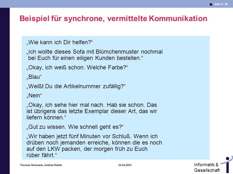 Seite 10 / 36 Informatik & Gesellschaft Thomas Herrmann, Andrea Kienle 24.04.2003 Beispiel für asynchrone, vermittelte Kommunikation