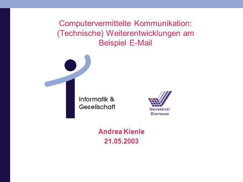 Computervermittelte Kommunikation: (Technische) Weiterentwicklungen am Beispiel E-Mail Andrea Kienle 21.05.2003