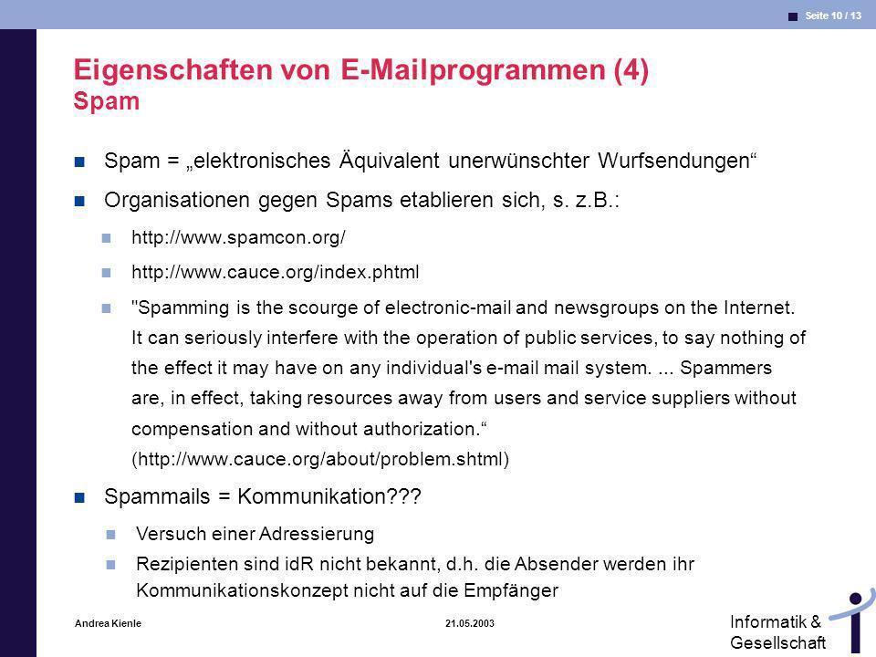 Seite 10 / 13 Informatik & Gesellschaft Andrea Kienle 21.05.2003 Eigenschaften von E-Mailprogrammen (4) Spam Spam = elektronisches Äquivalent unerwüns