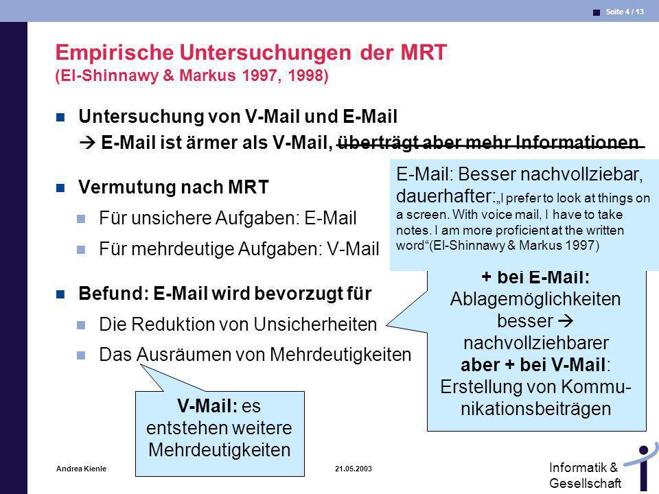 Seite 4 / 13 Informatik & Gesellschaft Andrea Kienle 21.05.2003 Empirische Untersuchungen der MRT (El-Shinnawy & Markus 1997, 1998) Untersuchung von V