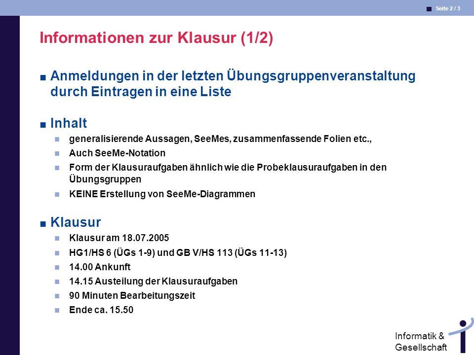 Seite 2 / 3 Informatik & Gesellschaft Informationen zur Klausur (1/2) Anmeldungen in der letzten Übungsgruppenveranstaltung durch Eintragen in eine Li