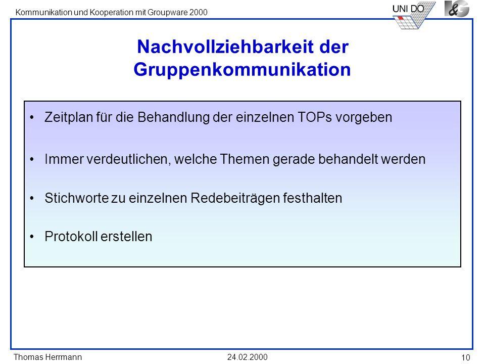 Thomas Herrmann Kommunikation und Kooperation mit Groupware 2000 24.02.2000 10 Nachvollziehbarkeit der Gruppenkommunikation Zeitplan für die Behandlun