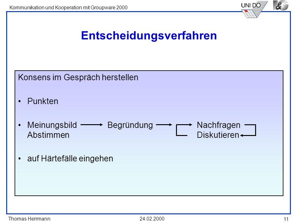 Thomas Herrmann Kommunikation und Kooperation mit Groupware 2000 24.02.2000 11 Entscheidungsverfahren Konsens im Gespräch herstellen Punkten Meinungsb