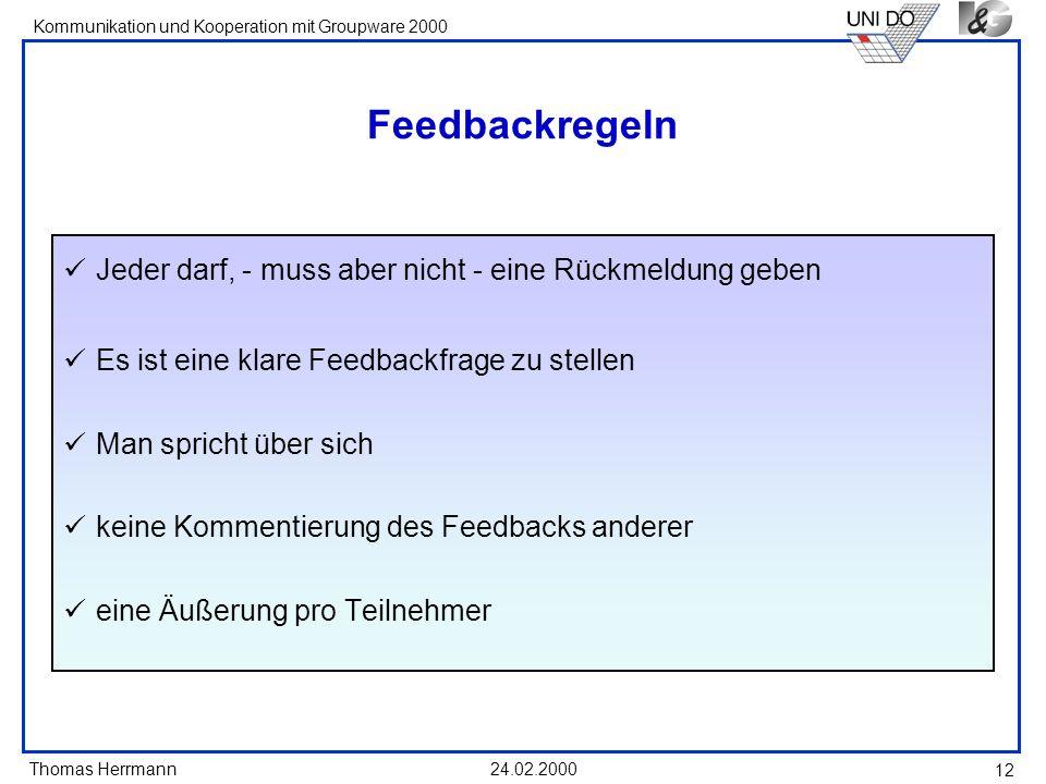 Thomas Herrmann Kommunikation und Kooperation mit Groupware 2000 24.02.2000 12 Feedbackregeln Jeder darf, - muss aber nicht - eine Rückmeldung geben E