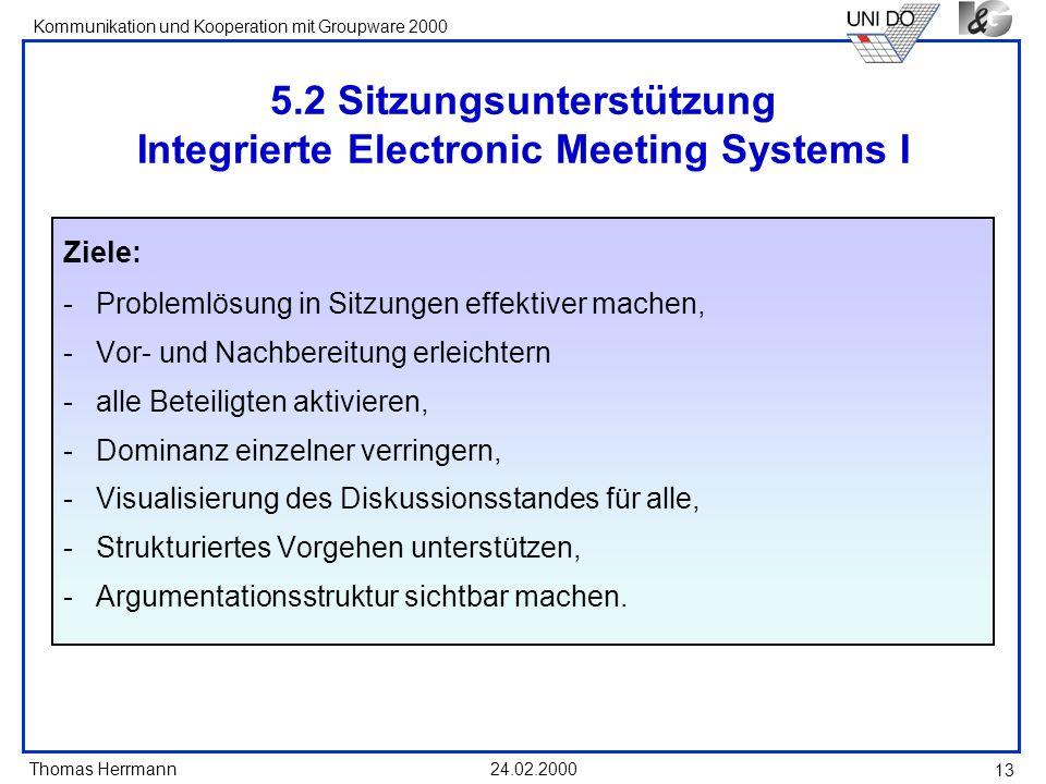 Thomas Herrmann Kommunikation und Kooperation mit Groupware 2000 24.02.2000 13 5.2 Sitzungsunterstützung Integrierte Electronic Meeting Systems I Ziel