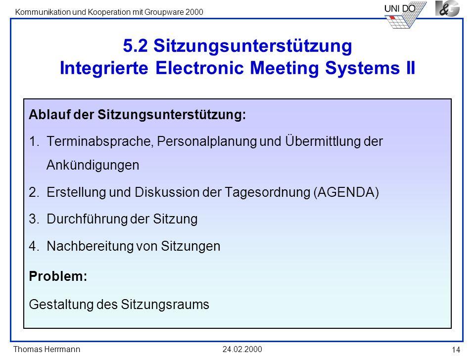 Thomas Herrmann Kommunikation und Kooperation mit Groupware 2000 24.02.2000 14 5.2 Sitzungsunterstützung Integrierte Electronic Meeting Systems II Abl
