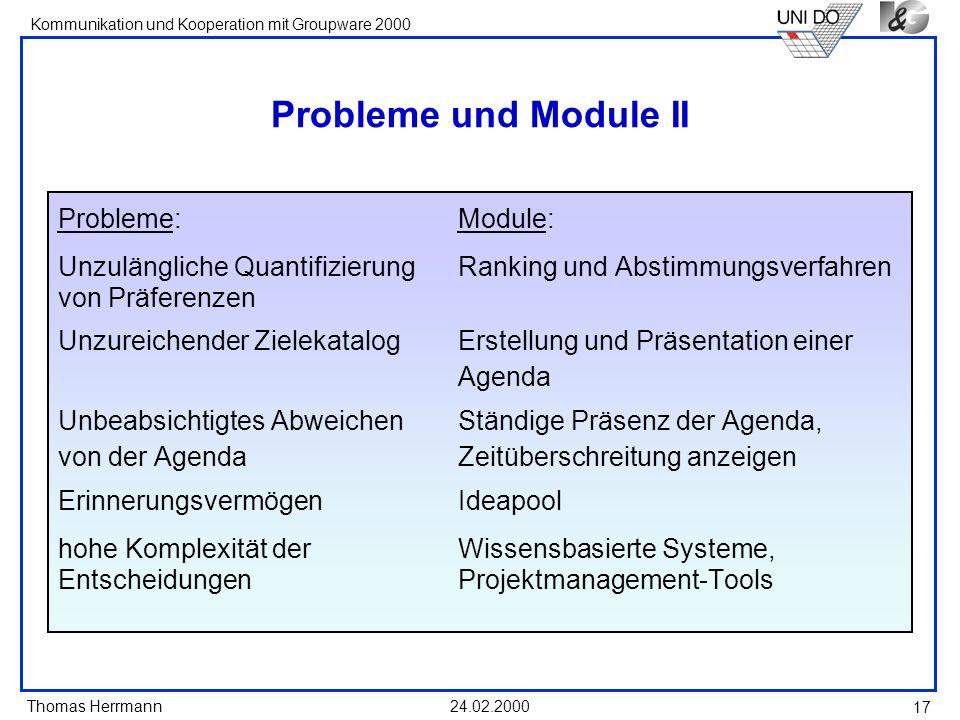 Thomas Herrmann Kommunikation und Kooperation mit Groupware 2000 24.02.2000 17 Probleme und Module II Probleme:Module: Unzulängliche Quantifizierung R
