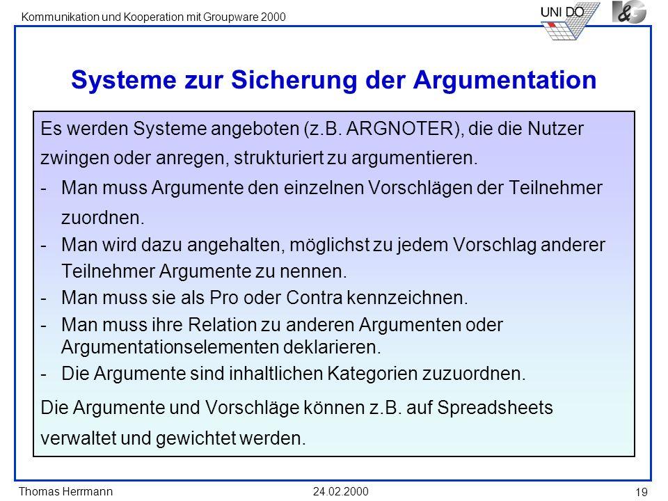 Thomas Herrmann Kommunikation und Kooperation mit Groupware 2000 24.02.2000 19 Systeme zur Sicherung der Argumentation Es werden Systeme angeboten (z.