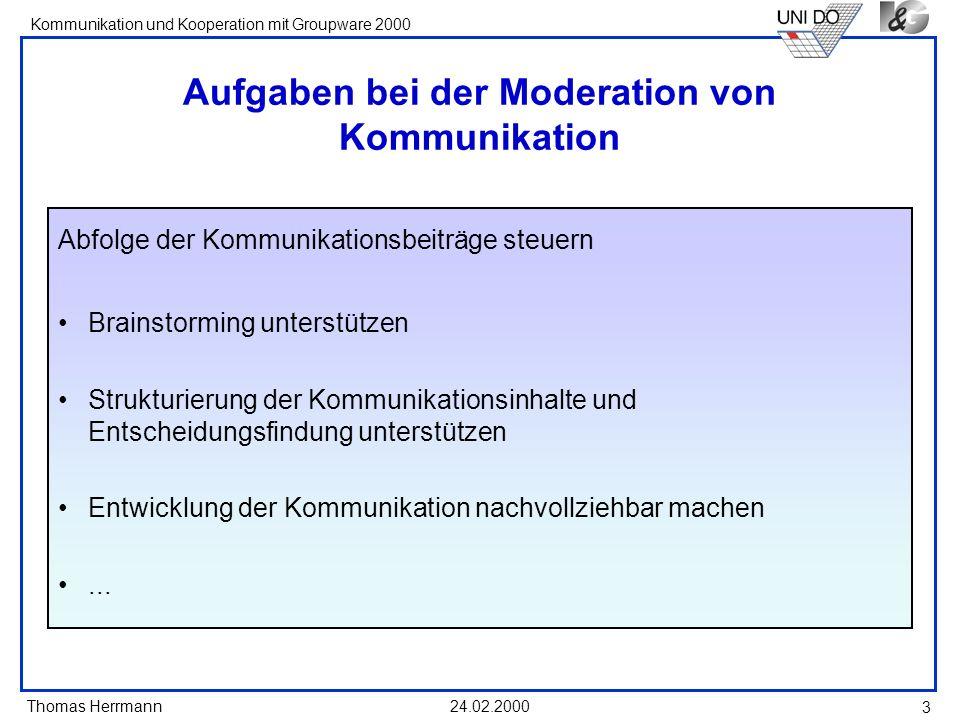 Thomas Herrmann Kommunikation und Kooperation mit Groupware 2000 24.02.2000 4 Phasen der Moderation EINLADEN Einsteigen Themen sammeln Themen auswählen Themen bearbeiten Maßnahmen planen Abschließen Feedback NACHBEREITEN