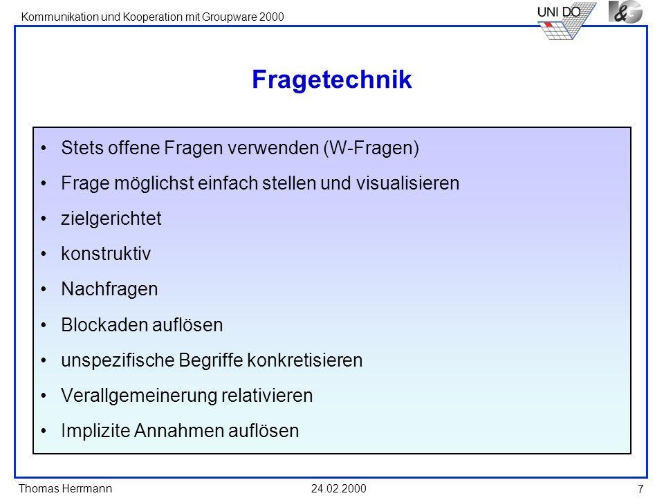 Thomas Herrmann Kommunikation und Kooperation mit Groupware 2000 24.02.2000 7 Fragetechnik Stets offene Fragen verwenden (W-Fragen) Frage möglichst ei