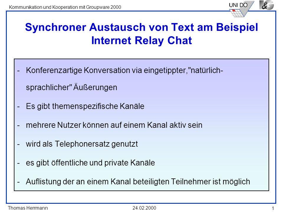 Thomas Herrmann Kommunikation und Kooperation mit Groupware 2000 24.02.2000 1 Synchroner Austausch von Text am Beispiel Internet Relay Chat -Konferenz