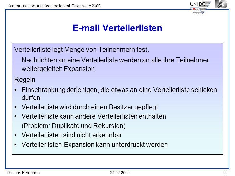 Thomas Herrmann Kommunikation und Kooperation mit Groupware 2000 24.02.2000 11 E-mail Verteilerlisten Verteilerliste legt Menge von Teilnehmern fest.