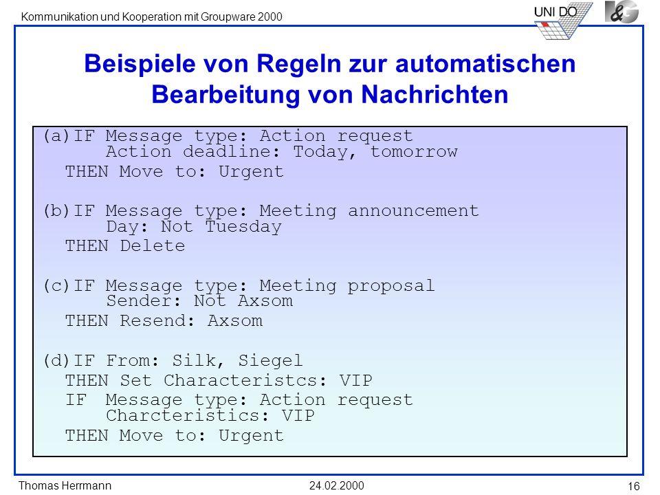 Thomas Herrmann Kommunikation und Kooperation mit Groupware 2000 24.02.2000 16 Beispiele von Regeln zur automatischen Bearbeitung von Nachrichten (a)I