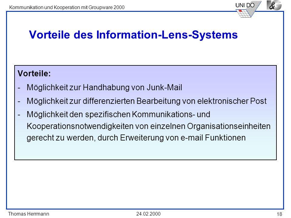 Thomas Herrmann Kommunikation und Kooperation mit Groupware 2000 24.02.2000 18 Vorteile des Information-Lens-Systems Vorteile: -Möglichkeit zur Handha