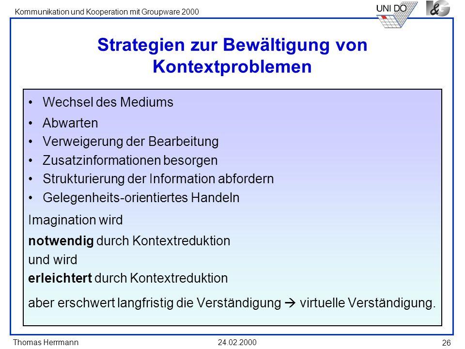 Thomas Herrmann Kommunikation und Kooperation mit Groupware 2000 24.02.2000 26 Strategien zur Bewältigung von Kontextproblemen Wechsel des Mediums Abw