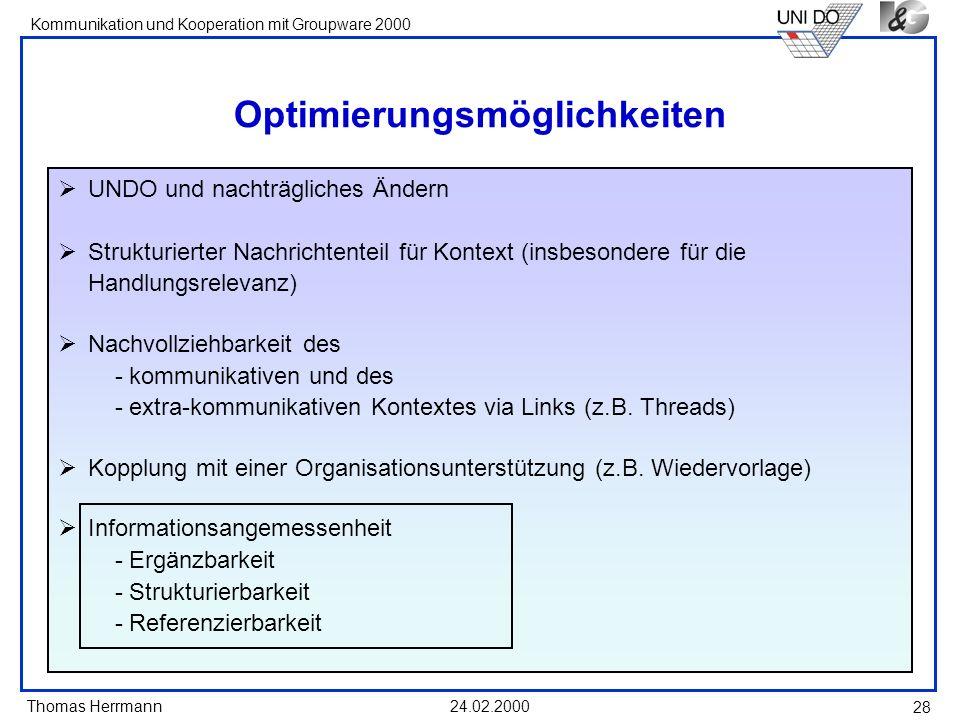 Thomas Herrmann Kommunikation und Kooperation mit Groupware 2000 24.02.2000 28 Optimierungsmöglichkeiten UNDO und nachträgliches Ändern Strukturierter
