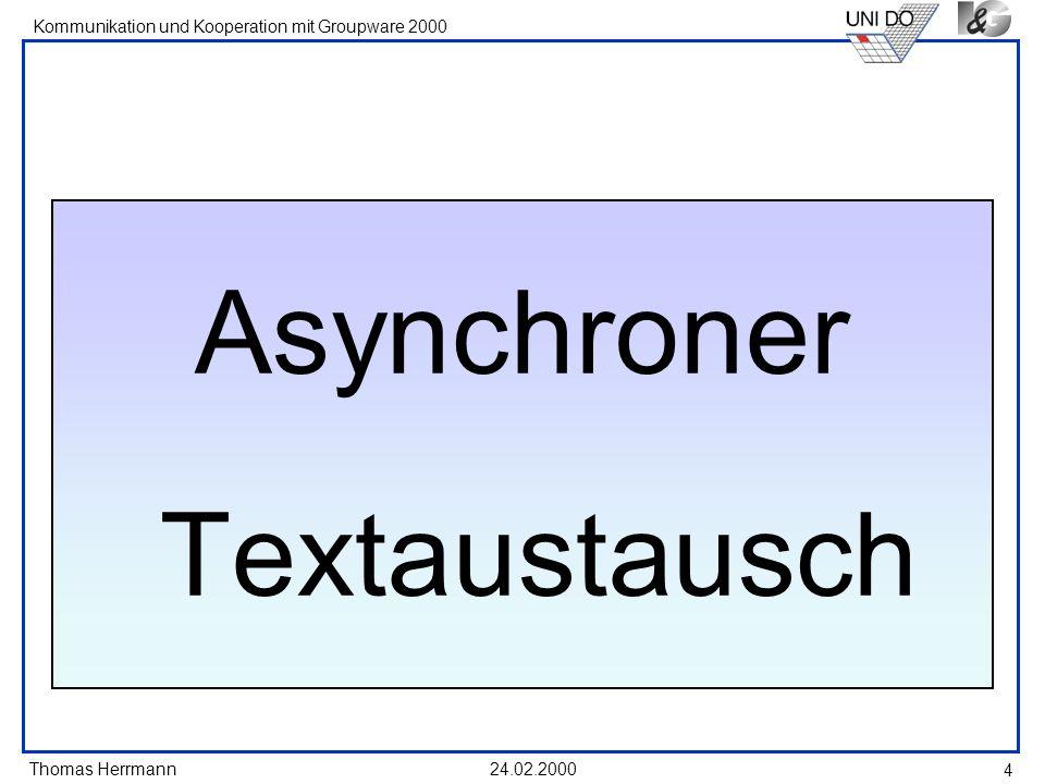 Thomas Herrmann Kommunikation und Kooperation mit Groupware 2000 24.02.2000 4 Asynchroner Textaustausch