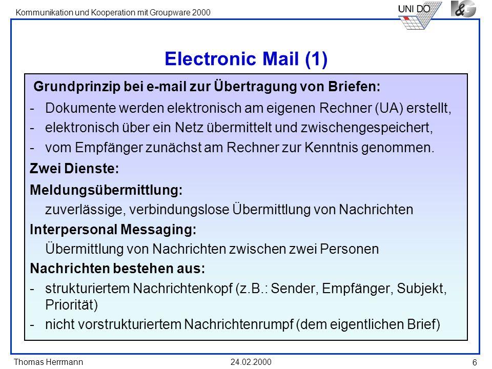Thomas Herrmann Kommunikation und Kooperation mit Groupware 2000 24.02.2000 6 Electronic Mail (1) Grundprinzip bei e-mail zur Übertragung von Briefen: