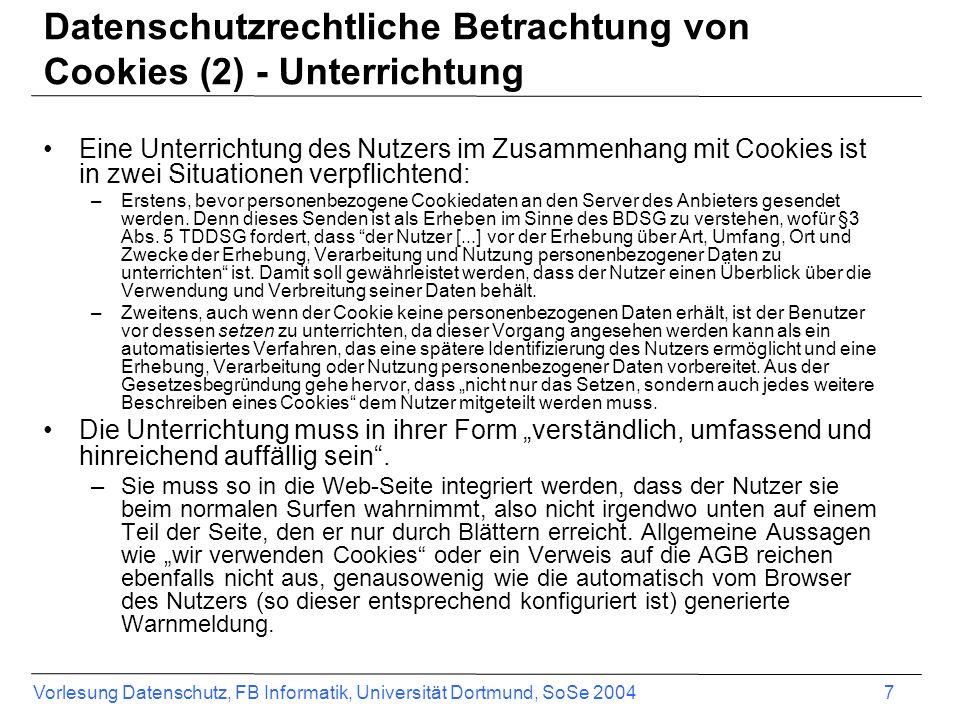 Vorlesung Datenschutz, FB Informatik, Universität Dortmund, SoSe 2004 7 Datenschutzrechtliche Betrachtung von Cookies (2) - Unterrichtung Eine Unterri