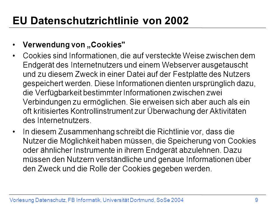 Vorlesung Datenschutz, FB Informatik, Universität Dortmund, SoSe 2004 9 EU Datenschutzrichtlinie von 2002 Verwendung von Cookies