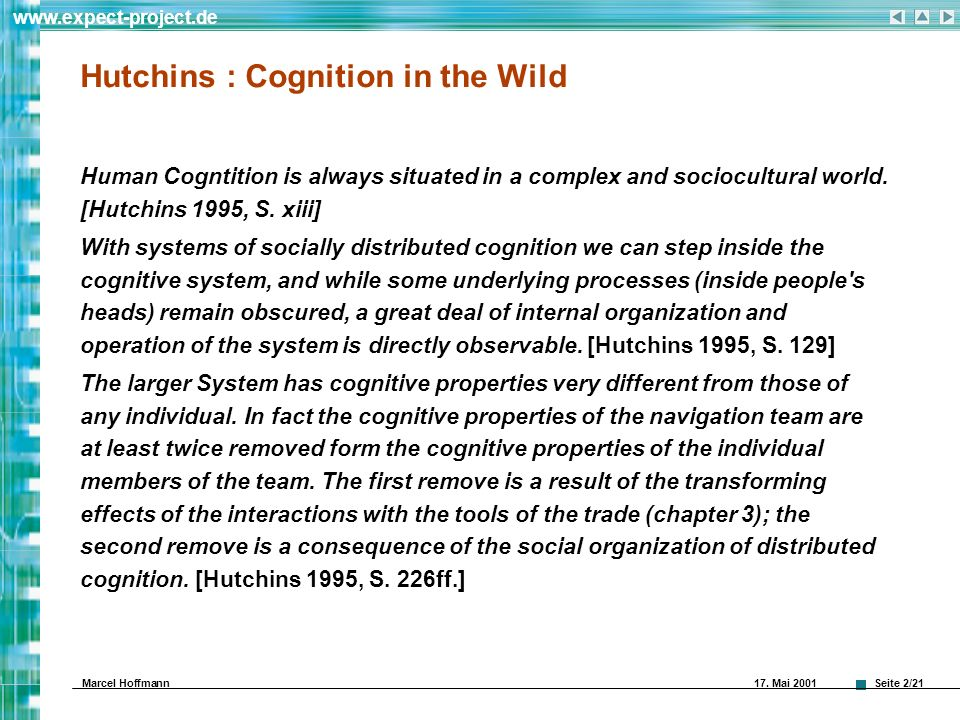 Seite 2/21 www.expect-project.de Marcel Hoffmann 17. Mai 2001 Hutchins : Cognition in the Wild Human Cogntition is always situated in a complex and so