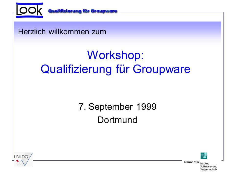 Workshop: Qualifizierung für Groupware 7. September 1999 Dortmund Herzlich willkommen zum