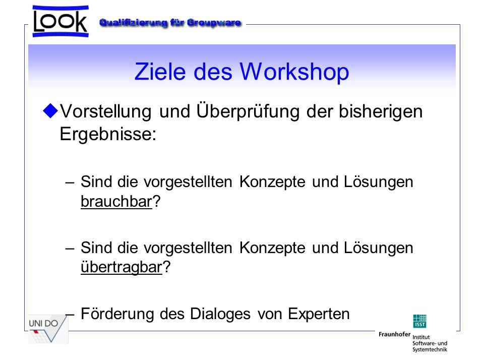 Ziele des Workshop uVorstellung und Überprüfung der bisherigen Ergebnisse: –Sind die vorgestellten Konzepte und Lösungen brauchbar.