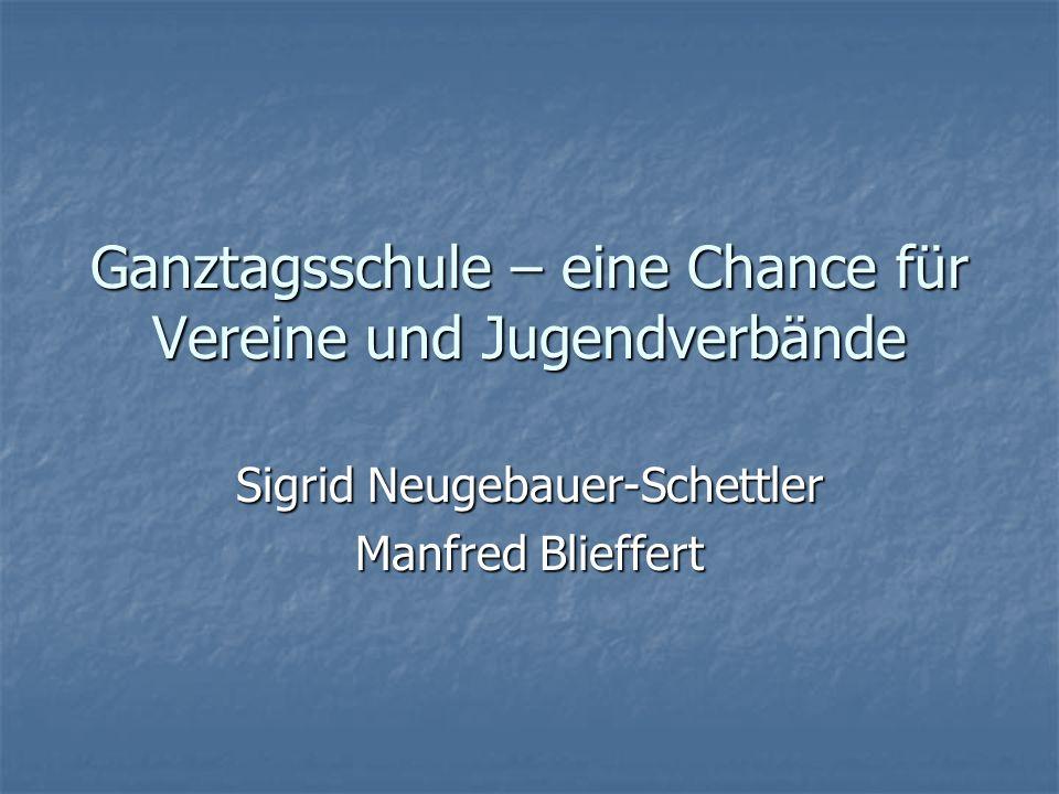 Ganztagsschule – eine Chance für Vereine und Jugendverbände Sigrid Neugebauer-Schettler Manfred Blieffert