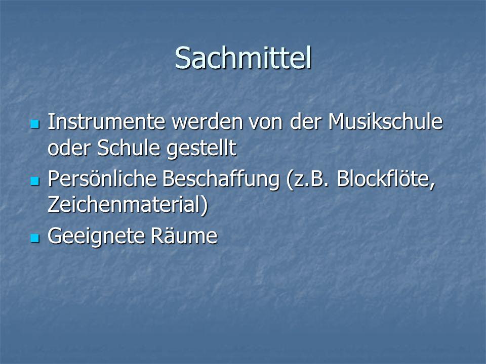 Sachmittel Instrumente werden von der Musikschule oder Schule gestellt Instrumente werden von der Musikschule oder Schule gestellt Persönliche Beschaf